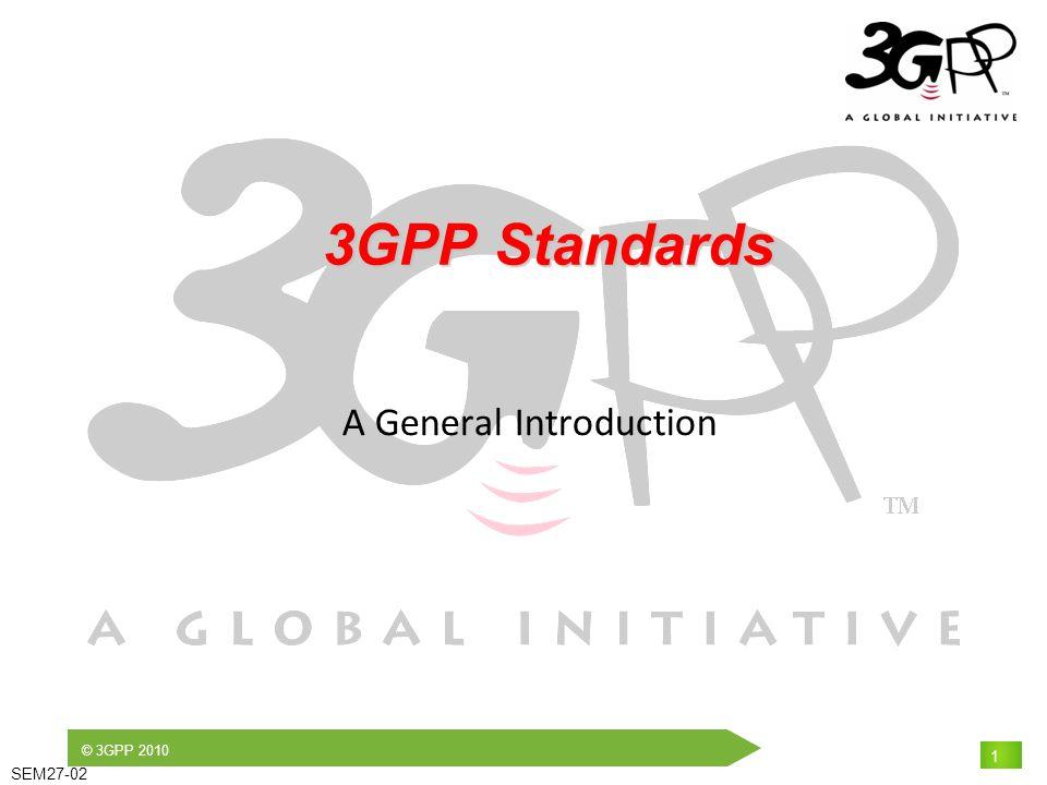 © 3GPP 2010 SEM27-02 1 3GPP Standards 3GPP Standards A General Introduction