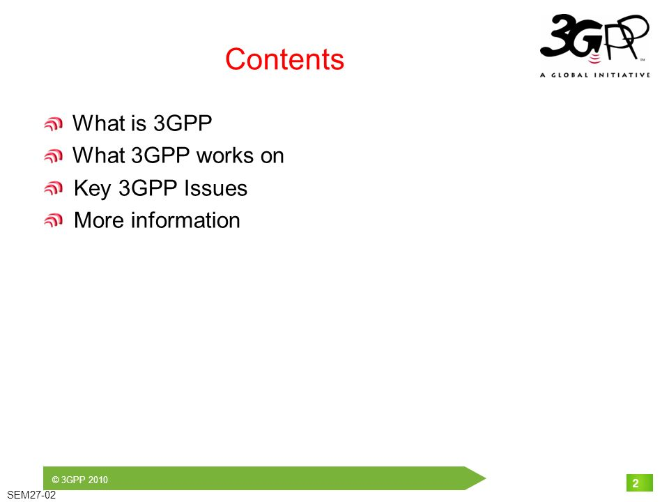 © 3GPP 2010 SEM27-02 2 Contents What is 3GPP What 3GPP works on Key 3GPP Issues More information 2