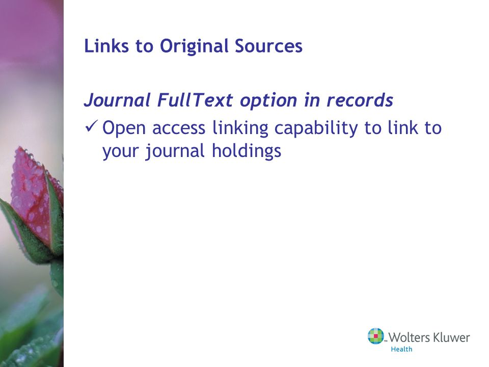 Links to Original Sources Journal FullText option in records Open access linking capability to link to your journal holdings