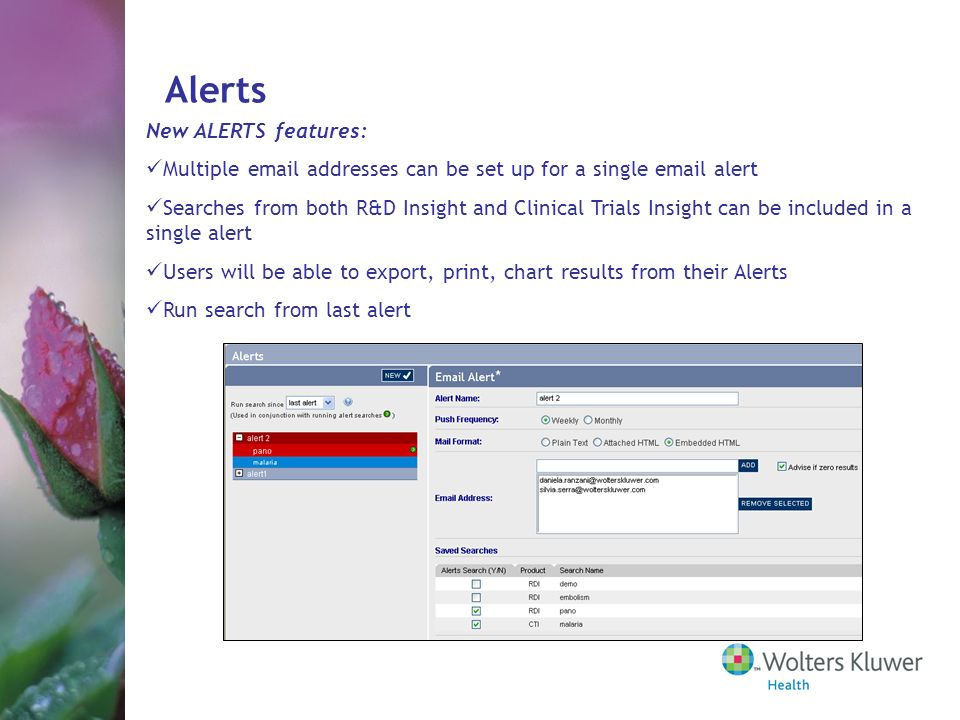 New ALERTS features: Multiple email addresses can be set up for a single email alert Searches from both R&D Insight and Clinical Trials Insight can be