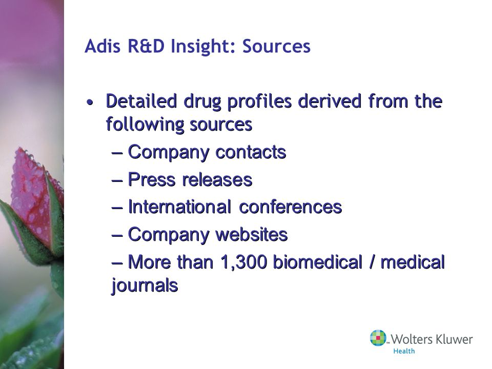 Adis R&D Insight: Sources Detailed drug profiles derived from the following sources – Company contacts – Press releases – International conferences –