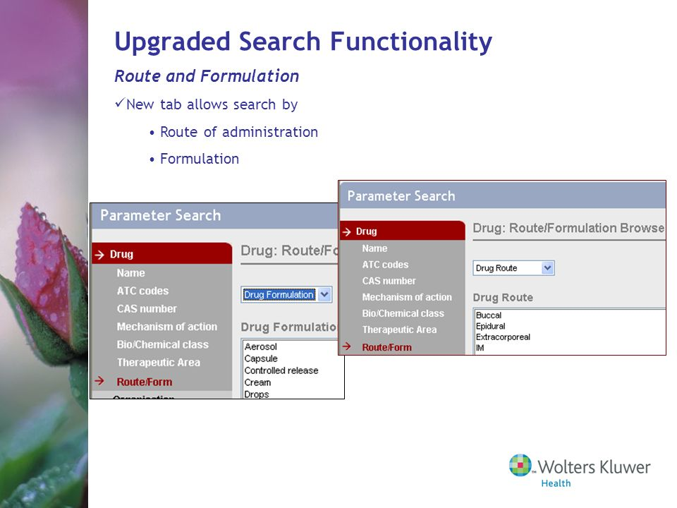 Route and Formulation New tab allows search by Route of administration Formulation Upgraded Search Functionality