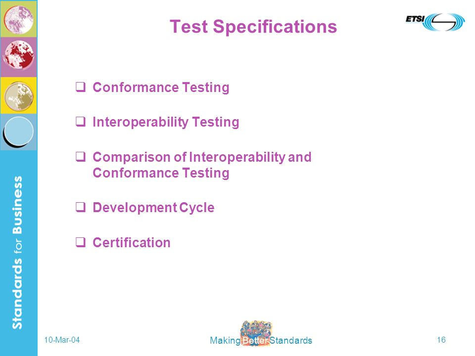 Making Better Standards 10-Mar-0416 Test Specifications Conformance Testing Interoperability Testing Comparison of Interoperability and Conformance Te