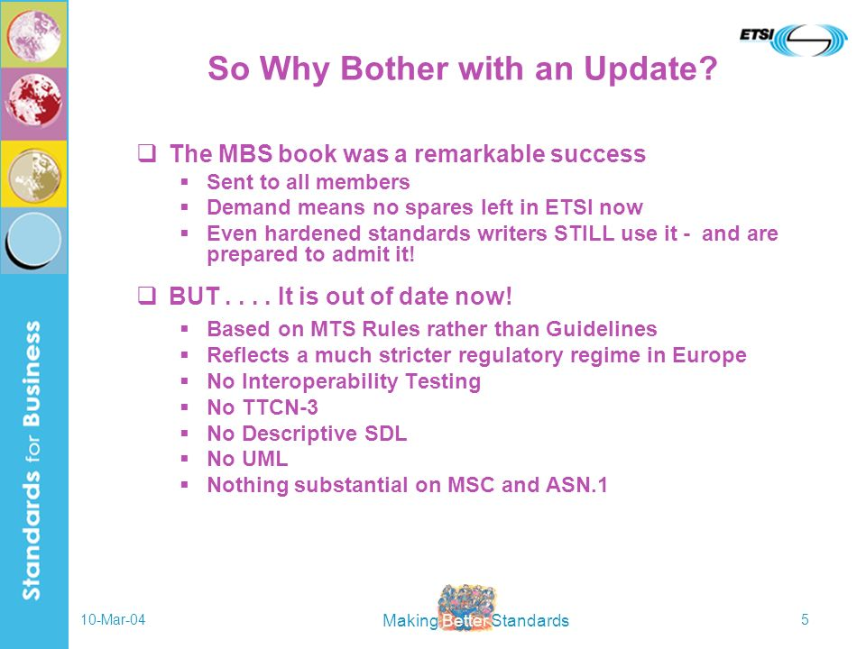 Making Better Standards 10-Mar-045 So Why Bother with an Update? The MBS book was a remarkable success Sent to all members Demand means no spares left