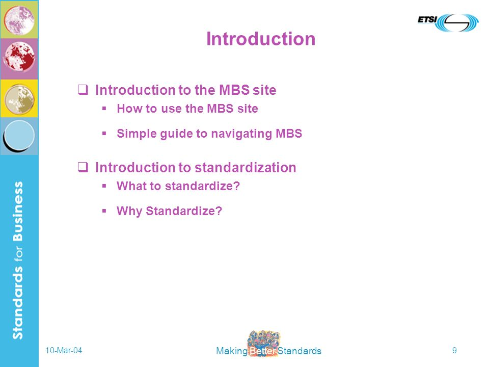 Making Better Standards 10-Mar-049 Introduction Introduction to the MBS site How to use the MBS site Simple guide to navigating MBS Introduction to st