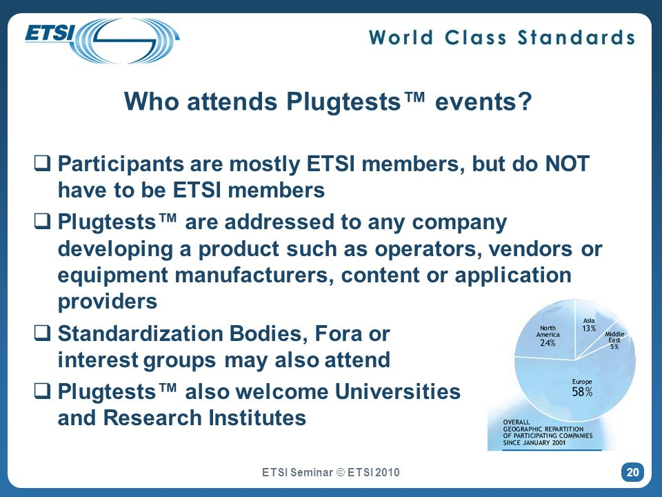 Who attends Plugtests events? Participants are mostly ETSI members, but do NOT have to be ETSI members Plugtests are addressed to any company developi