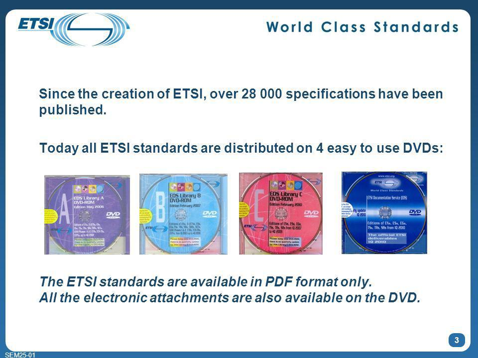 SEM25-01 3 Since the creation of ETSI, over 28 000 specifications have been published.