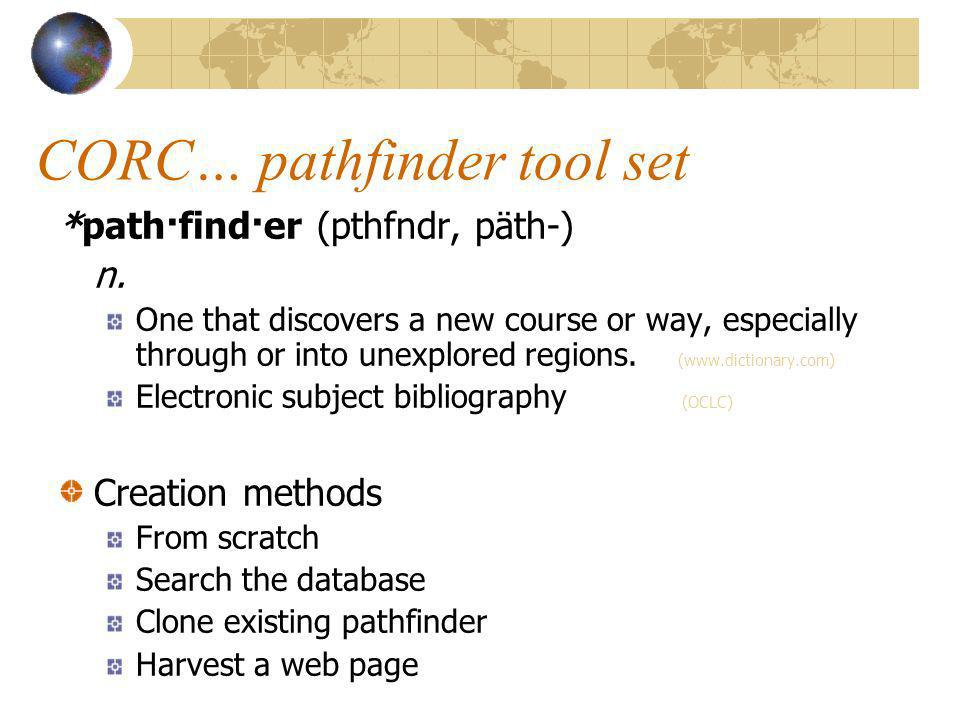 CORC… pathfinder tool set *path·find·er (pthfndr, päth-) n.
