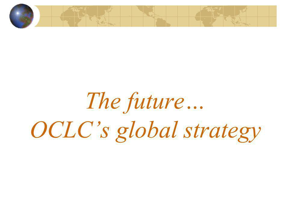The future… OCLCs global strategy