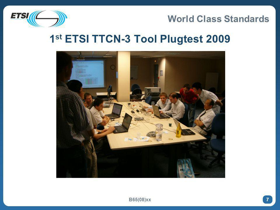 World Class Standards B65(08)xx 7 1 st ETSI TTCN-3 Tool Plugtest 2009
