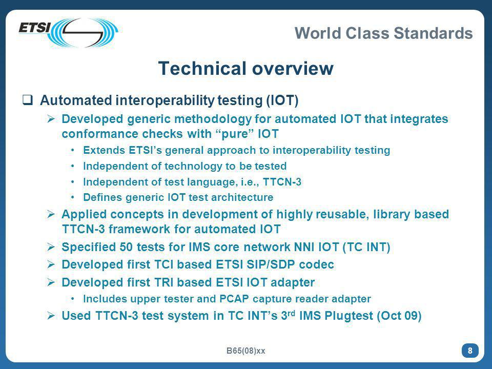 World Class Standards B65(08)xx 8 Technical overview Automated interoperability testing (IOT) Developed generic methodology for automated IOT that int