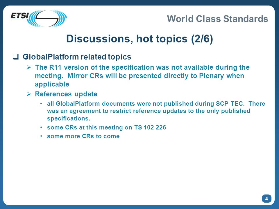 World Class Standards 4 Discussions, hot topics (2/6) GlobalPlatform related topics The R11 version of the specification was not available during the meeting.