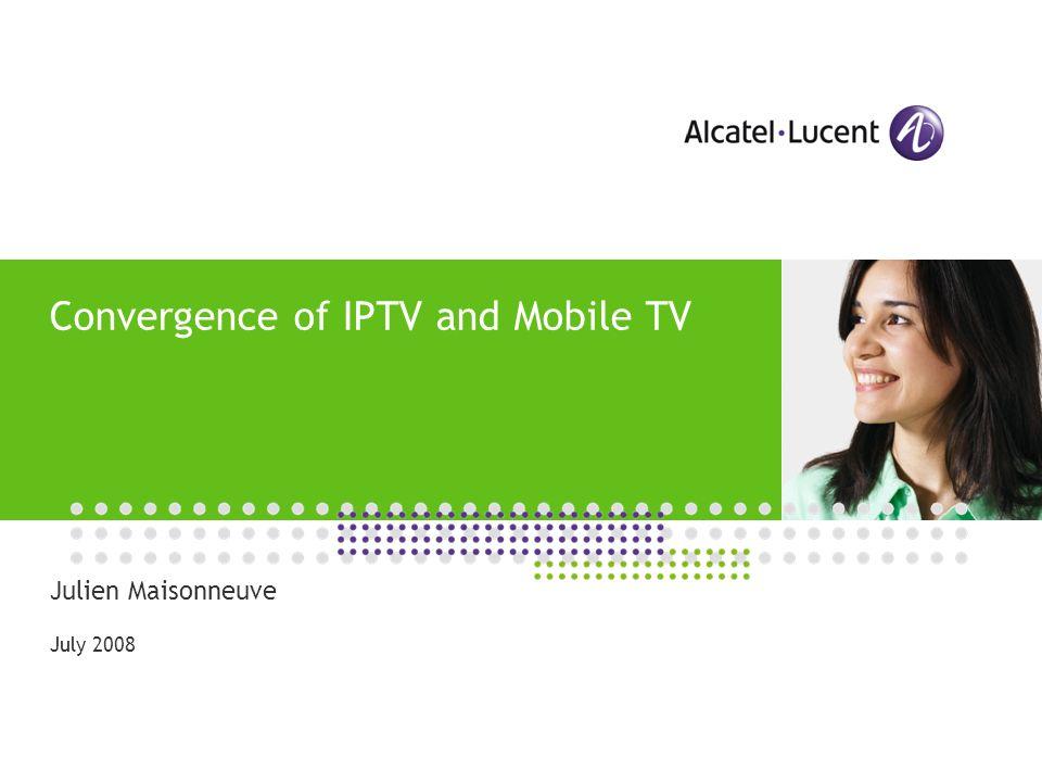 Convergence of IPTV and Mobile TV Julien Maisonneuve July 2008