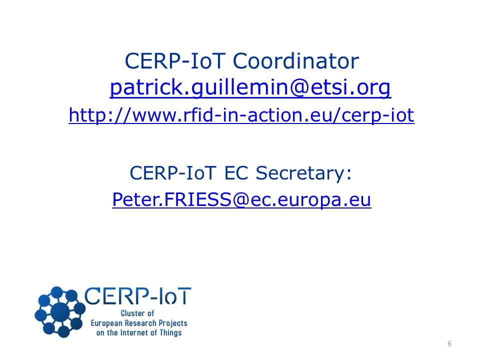CERP-IoT Coordinator patrick.guillemin@etsi.org patrick.guillemin@etsi.org http://www.rfid-in-action.eu/cerp-iot CERP-IoT EC Secretary: Peter.FRIESS@ec.europa.eu 6