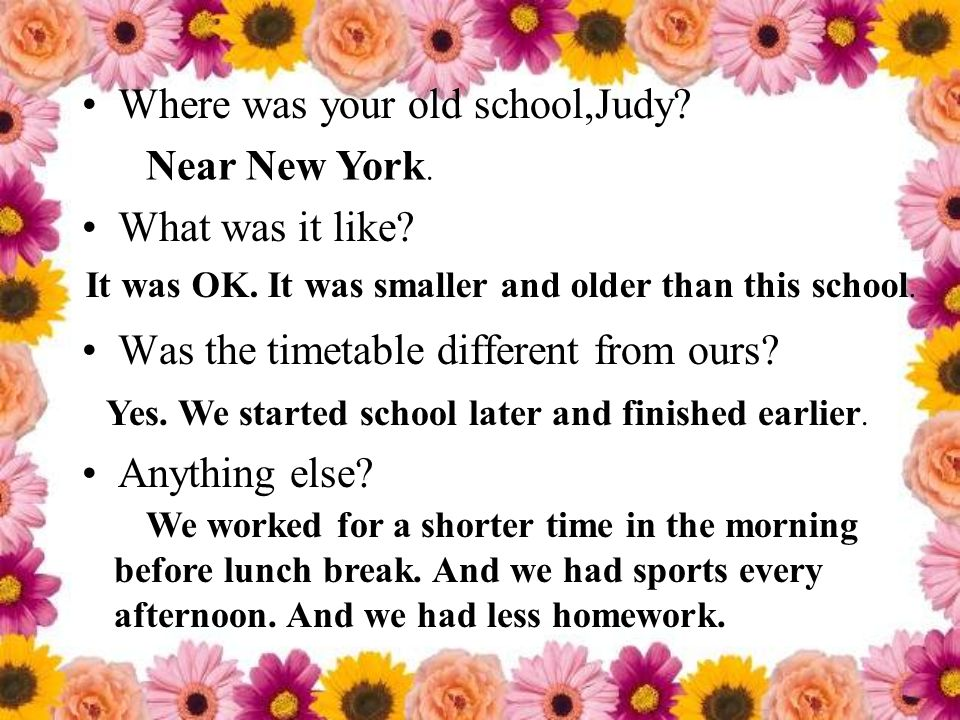 Where was your old school,Judy? What was it like? Was the timetable different from ours? Anything else? Near New York. It was OK. It was smaller and o