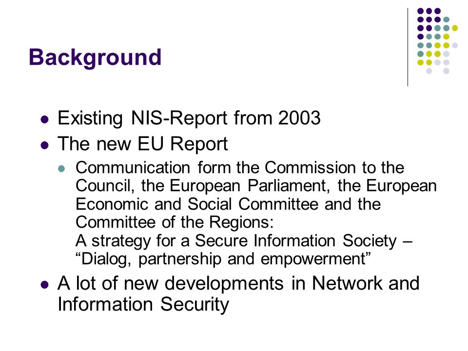Background Existing NIS-Report from 2003 The new EU Report Communication form the Commission to the Council, the European Parliament, the European Eco