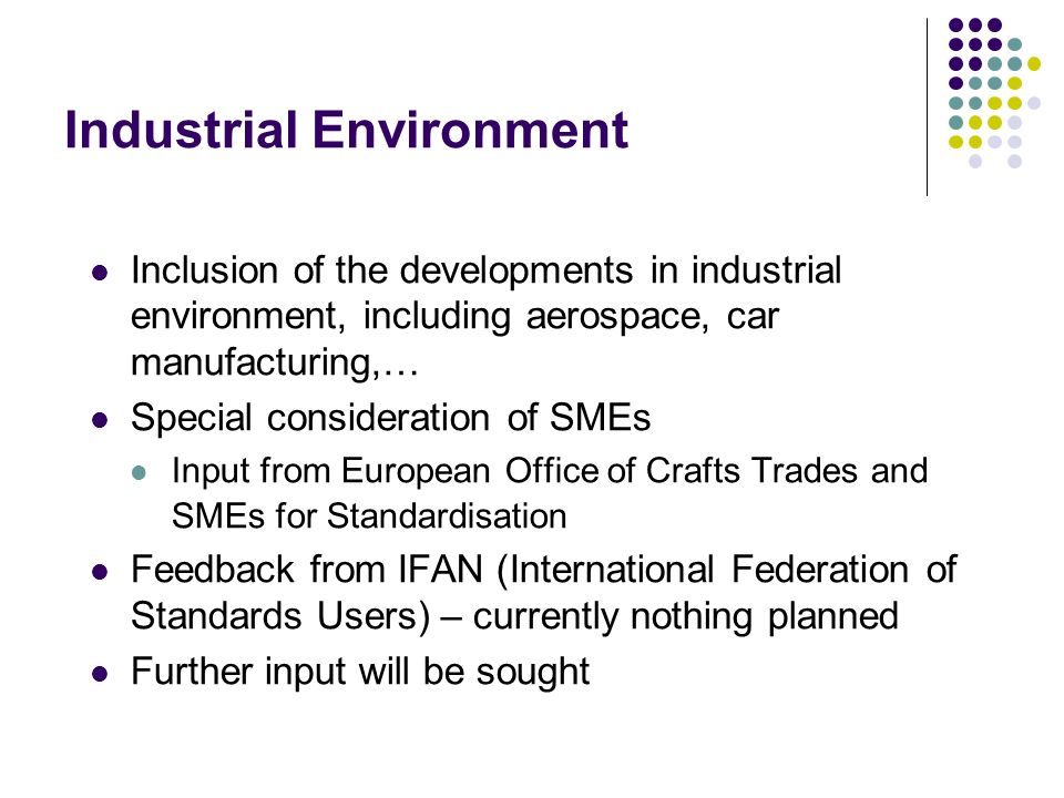 Industrial Environment Inclusion of the developments in industrial environment, including aerospace, car manufacturing,… Special consideration of SMEs