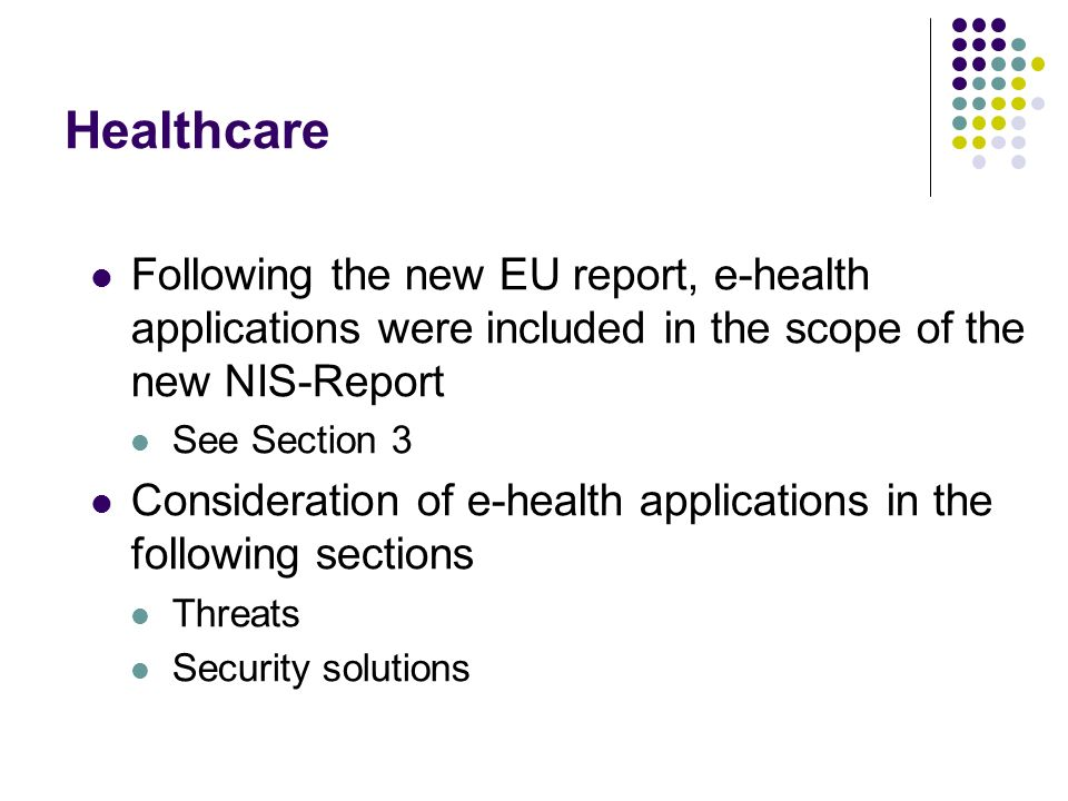 Healthcare Following the new EU report, e-health applications were included in the scope of the new NIS-Report See Section 3 Consideration of e-health