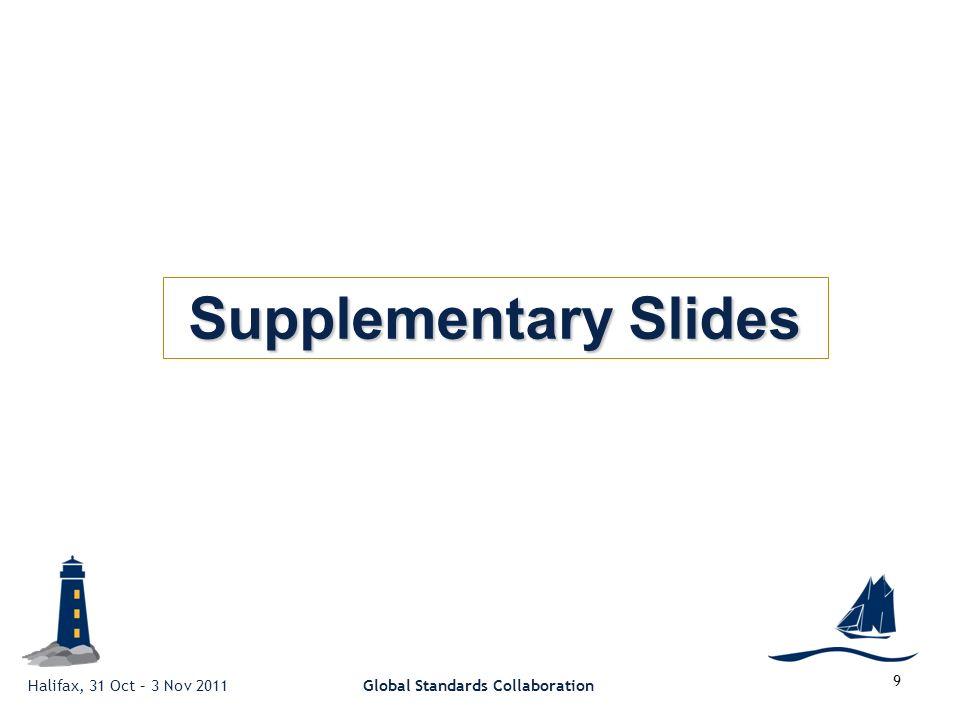 Halifax, 31 Oct – 3 Nov 2011Global Standards Collaboration 9 Supplementary Slides