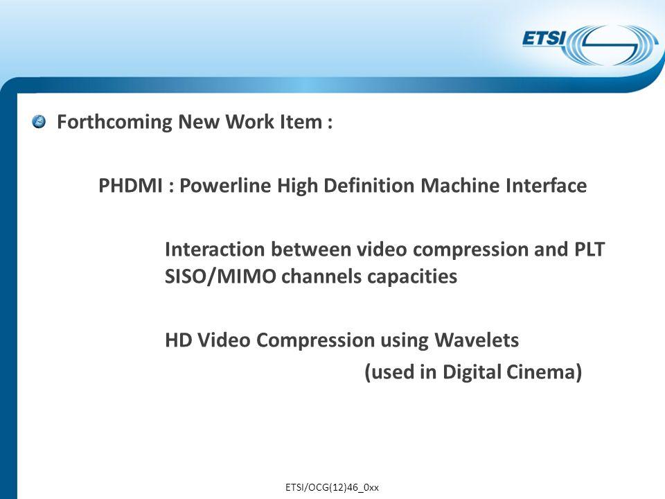 LIAISONS : ITU-T/SG15 G.hnem for Smart Grids IEEE P1901.2 for Smart Meters&Grids CENELEC SC205A for PLT ETSI/OCG(12)46_0xx