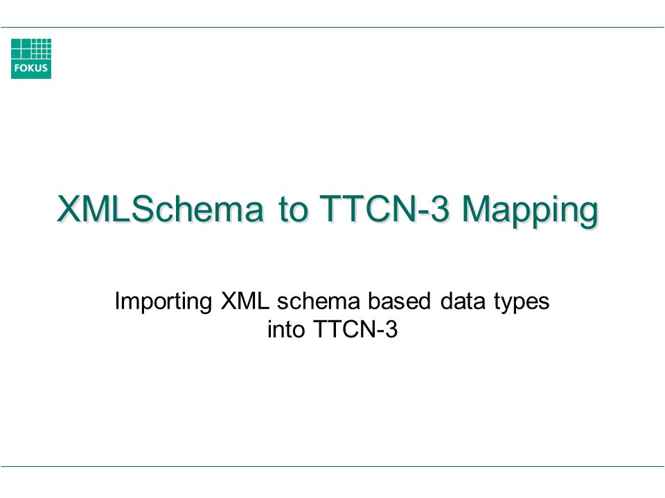 XMLSchema to TTCN-3 Mapping Importing XML schema based data types into TTCN-3