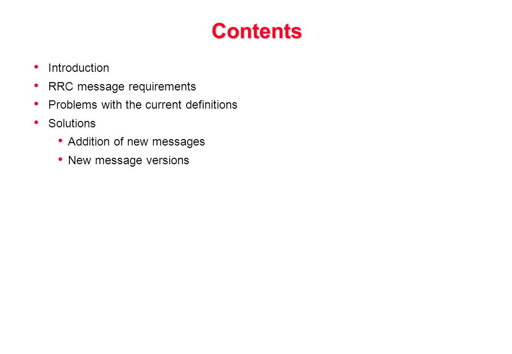 Contents Introduction RRC message requirements Problems with the current definitions Solutions Addition of new messages New message versions