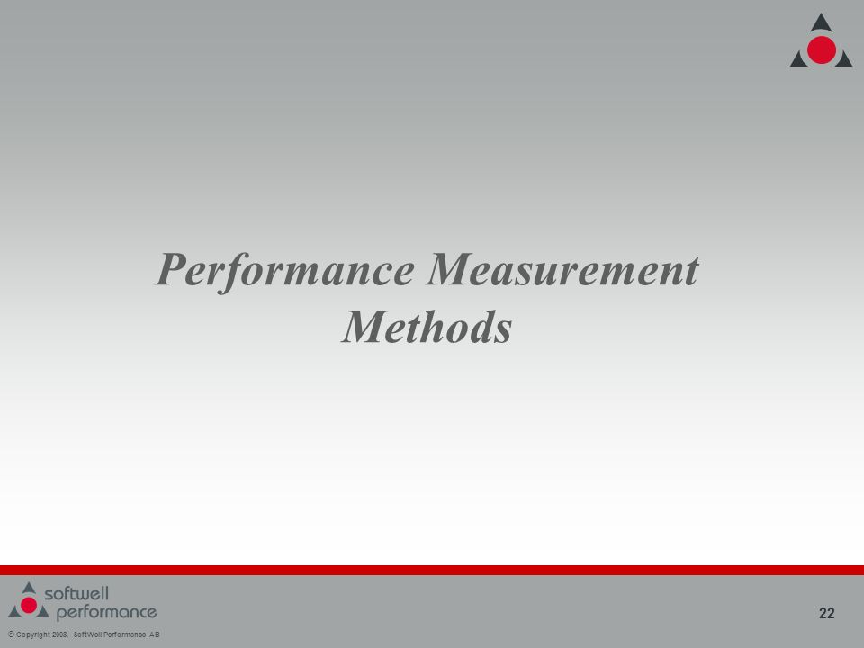© Copyright 2008, SoftWell Performance AB 22 Performance Measurement Methods