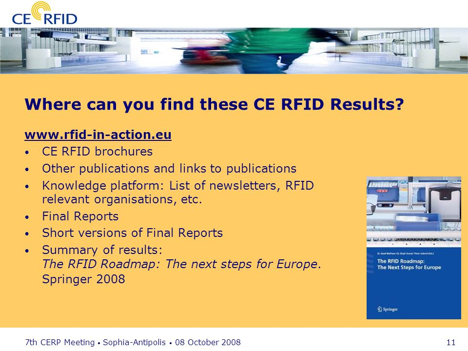 7th CERP Meeting Sophia-Antipolis 08 October 2008 11 Where can you find these CE RFID Results.