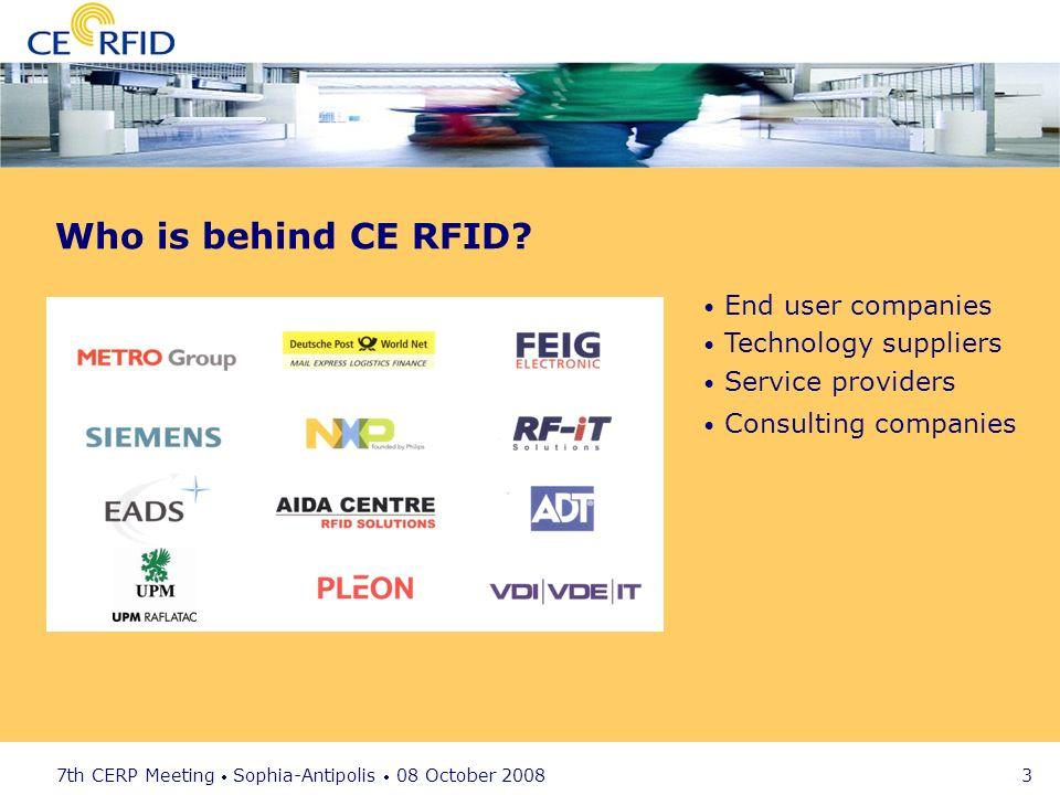 7th CERP Meeting Sophia-Antipolis 08 October 2008 3 Who is behind CE RFID.