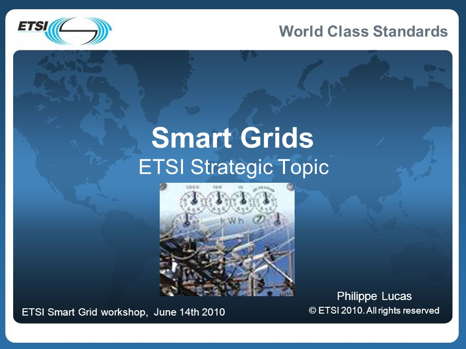 World Class Standards Smart Grids ETSI Strategic Topic Philippe Lucas © ETSI 2010.