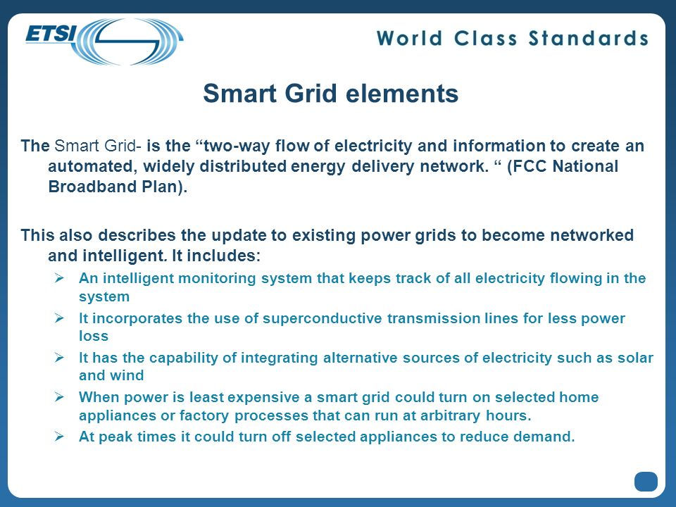 Smart Grid elements The Smart Grid- is the two-way flow of electricity and information to create an automated, widely distributed energy delivery network.