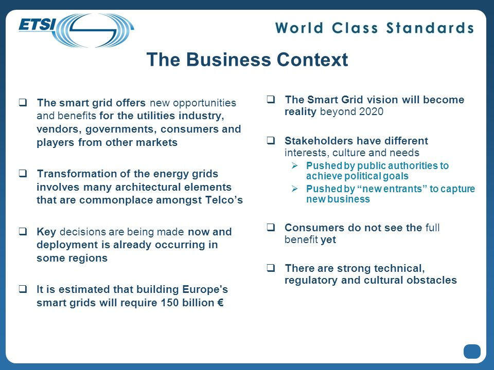 The Business Context The smart grid offers new opportunities and benefits for the utilities industry, vendors, governments, consumers and players from