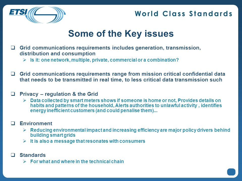 Some of the Key issues Grid communications requirements includes generation, transmission, distribution and consumption Is it: one network, multiple, private, commercial or a combination.