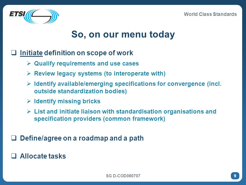 World Class Standards SG D-COD So, on our menu today Initiate definition on scope of work Qualify requirements and use cases Review legacy systems (to interoperate with) Identify available/emerging specifications for convergence (incl.