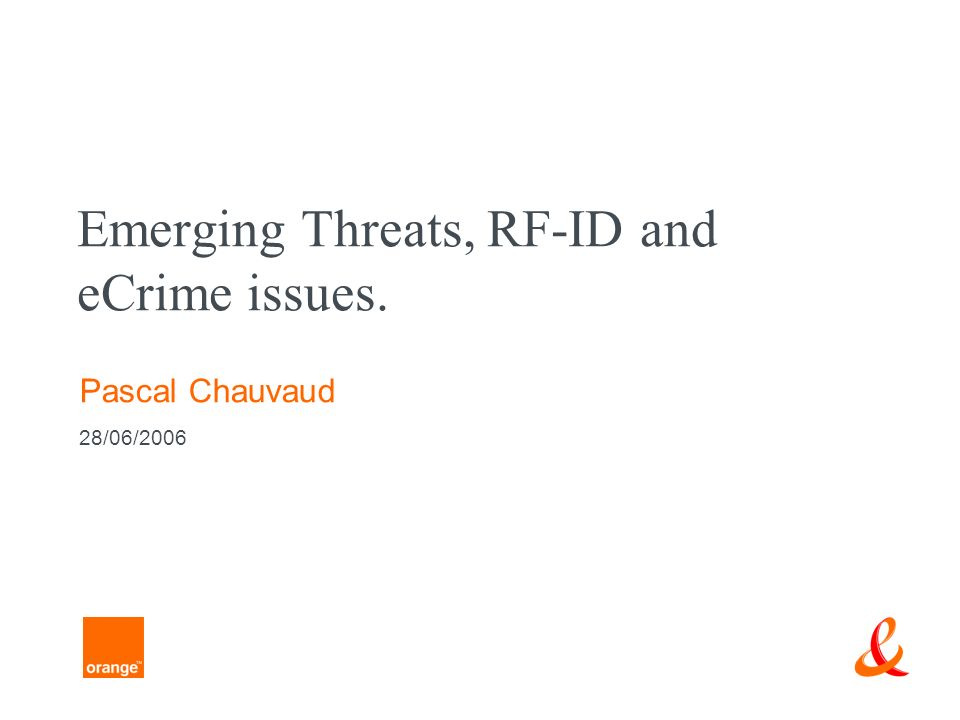Emerging Threats, RF-ID and eCrime issues. Pascal Chauvaud 28/06/2006