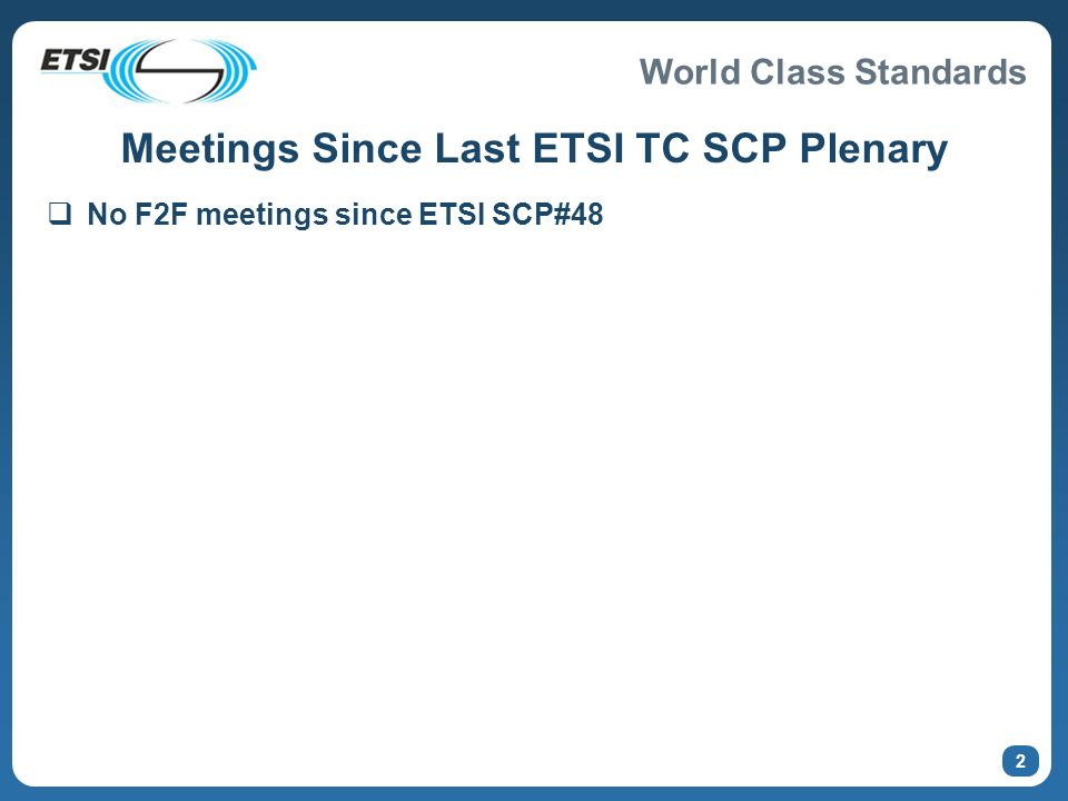 World Class Standards 2 Meetings Since Last ETSI TC SCP Plenary No F2F meetings since ETSI SCP#48
