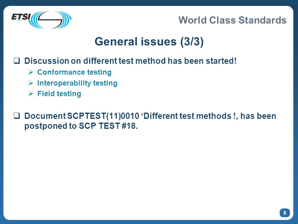 World Class Standards 5 General issues (3/3) Discussion on different test method has been started! Conformance testing Interoperability testing Field