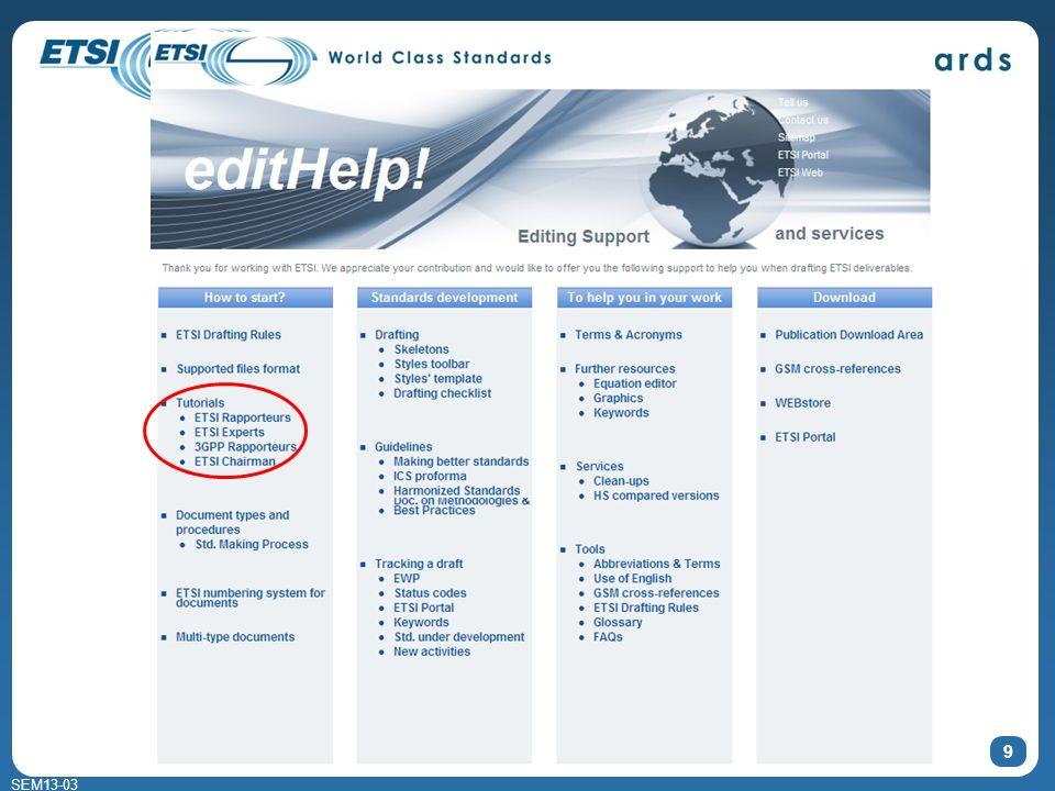 SEM13-03 Tutorials 9 edithelp@etsi.org - +33 4 92 94 43 43 - http://portal.etsi.org/edithelp/home.asp