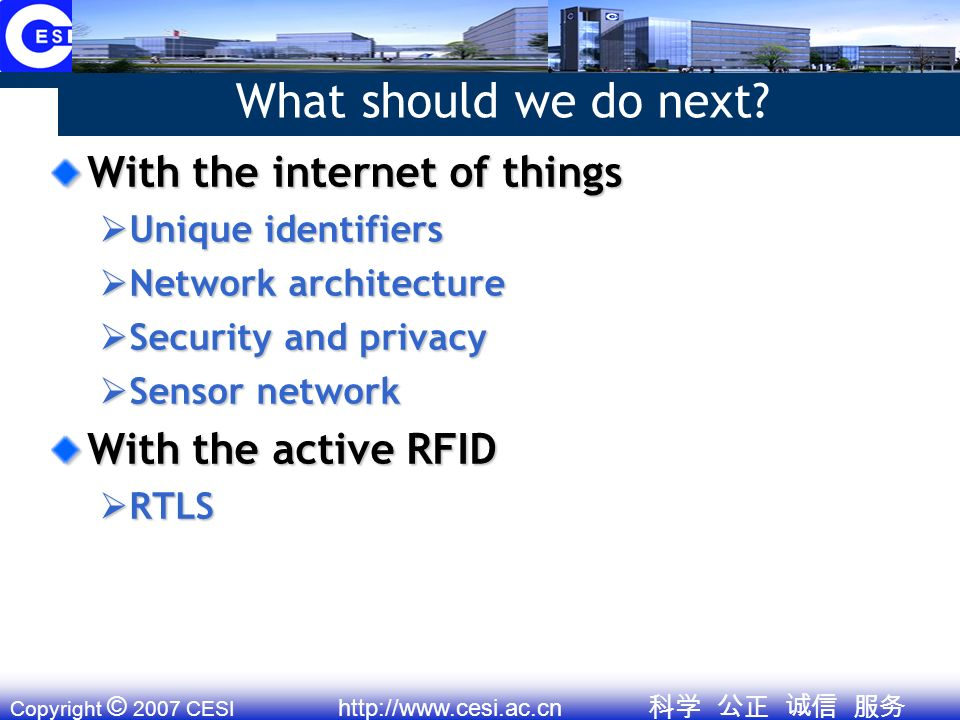 Copyright © 2007 CESI http://www.cesi.ac.cn What should we do next.