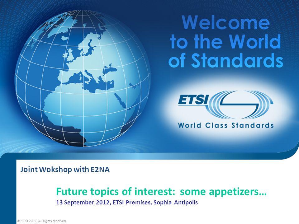 Joint Wokshop with E2NA © ETSI 2012.