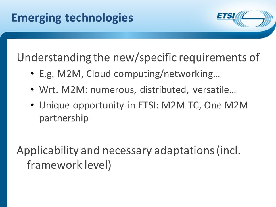 Emerging technologies Understanding the new/specific requirements of E.g.