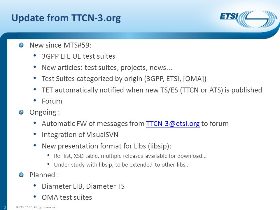 Update from TTCN-3.org New since MTS#59: 3GPP LTE UE test suites New articles: test suites, projects, news... Test Suites categorized by origin (3GPP,