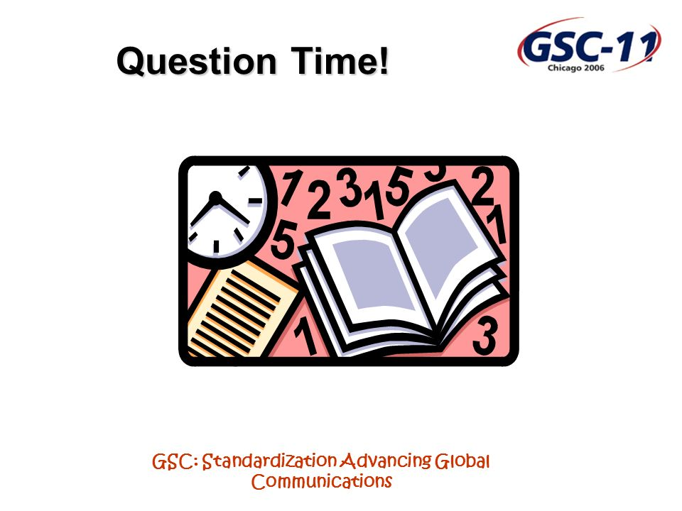 GSC: Standardization Advancing Global Communications Question Time!