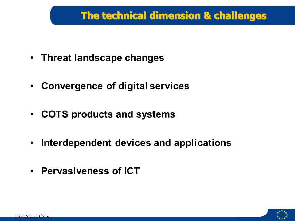 4 JB/050103/VR The technical dimension & challenges Threat landscape changes Convergence of digital services COTS products and systems Interdependent