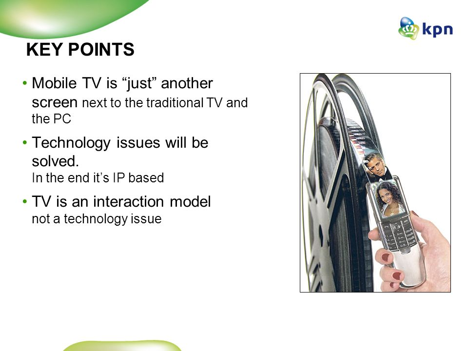 Predicting the third screen TV broadcast Interactive Video on demand View programs that you missed Digital video recorder Personal TV services Digital TV packages Wifi DVB-H UMTS Digital TV by KPN DVB-TIP-TV PC zapper KPN interactieve TV