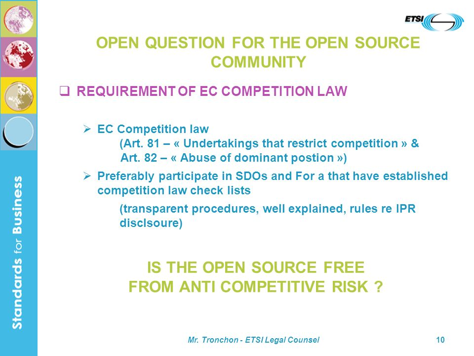Mr. Tronchon - ETSI Legal Counsel10 IS THE OPEN SOURCE FREE FROM ANTI COMPETITIVE RISK .