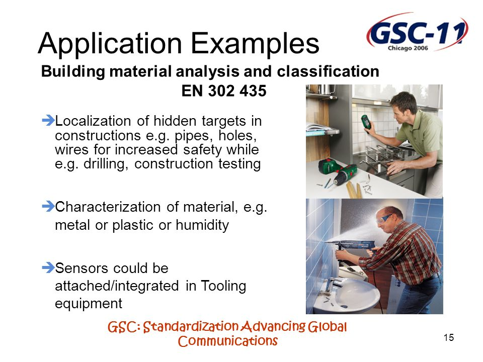GSC: Standardization Advancing Global Communications 15 Application Examples Building material analysis and classification EN 302 435 Localization of