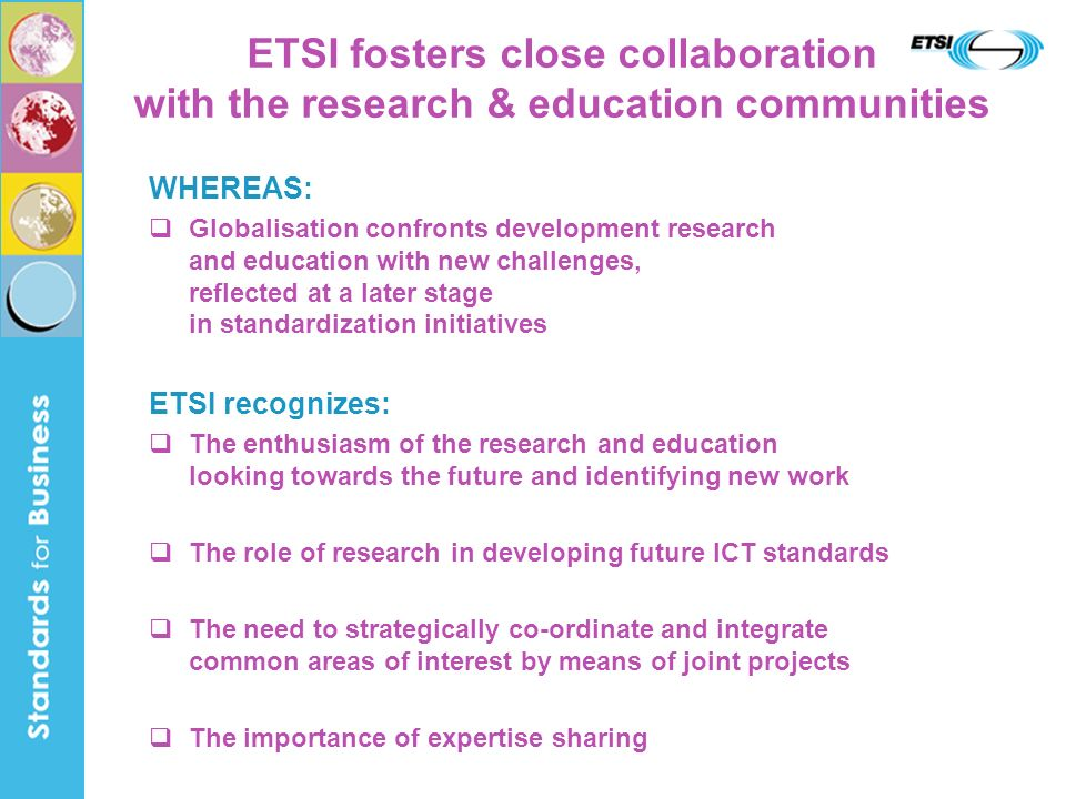 Research for New Standards Collaboration Application/Database Agreements with fora and consortia Joint activities with academia and research bodies e.g.
