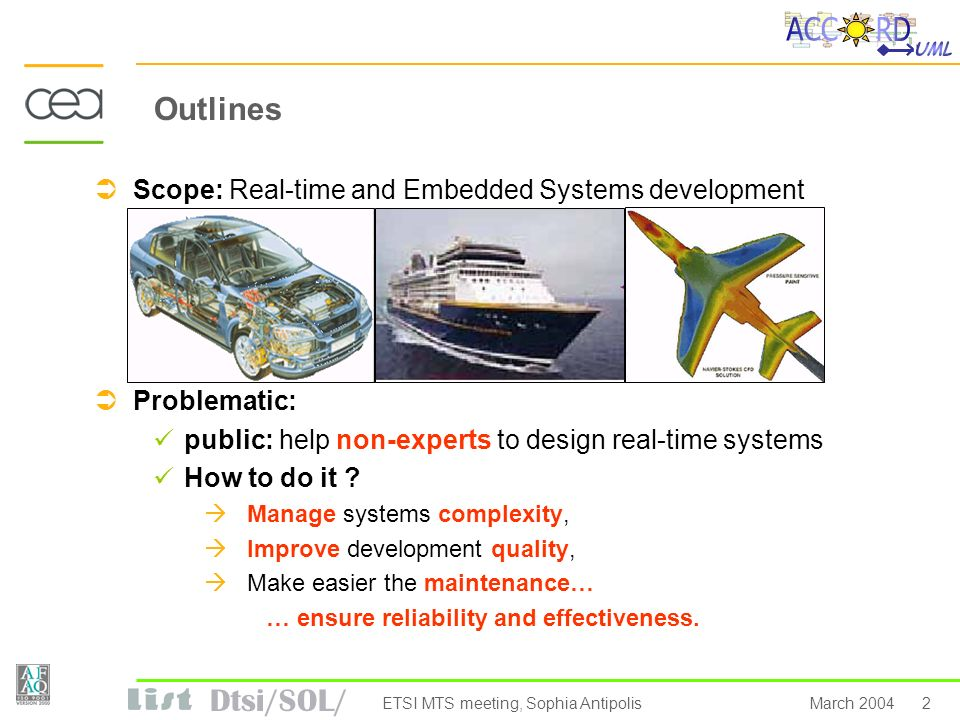 Dtsi/SOL/ 2March 2004ETSI MTS meeting, Sophia Antipolis Outlines Scope: Real-time and Embedded Systems development Problematic: public: help non-experts to design real-time systems How to do it .