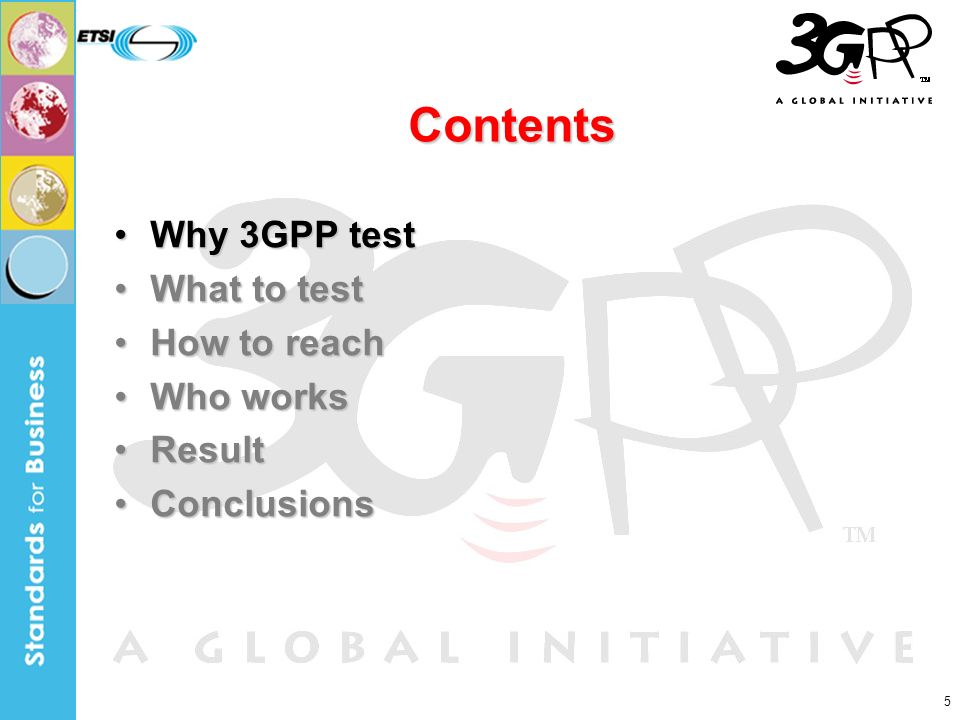 5 Contents Why 3GPP testWhy 3GPP test What to testWhat to test How to reachHow to reach Who worksWho works ResultResult ConclusionsConclusions
